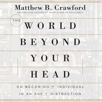 The World Beyond Your Head by Matthew B. Crawford audiobook
