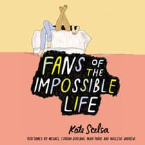 Fans of the Impossible Life by Kate Scelsa audiobook
