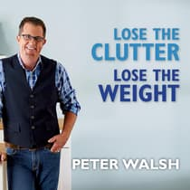 Lose the Clutter, Lose the Weight by Peter Walsh audiobook