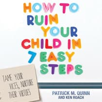 How to Ruin Your Child in 7 Easy Steps by Patrick M. Quinn audiobook