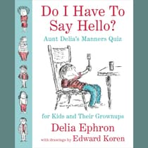 Do I Have to Say Hello? Aunt Delia's Manners Quiz for Kids and Their Grown-ups by Delia Ephron audiobook