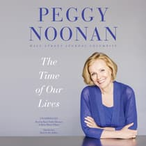 The Time of Our Lives by Peggy Noonan audiobook