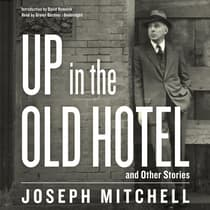 Up in the Old Hotel, and Other Stories by Joseph Mitchell audiobook