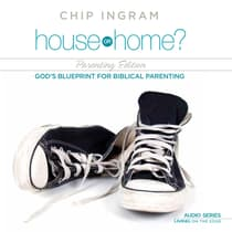 House or Home - Parenting Edition by Chip Ingram audiobook