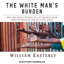 The White Man's Burden by William Easterly audiobook