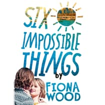 Six Impossible Things by Fiona Wood audiobook