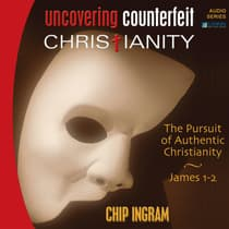 Uncovering Counterfeit Christianity by Chip Ingram audiobook