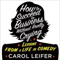 How to Succeed in Business Without Really Crying by Carol Leifer audiobook