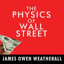 The Physics of Wall Street by James Owen Weatherall audiobook