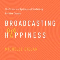 Broadcasting Happiness by Michelle Gielan audiobook