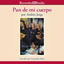 Pan de mi cuerpo (Bread of My Body) by Andres Jorge audiobook