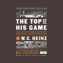 The Top of His Game: The Best Sportswriting of W. C. Heinz by W. C. Heinz audiobook