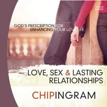 Love Sex and Lasting Relationships by Chip Ingram audiobook