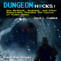 Dungeon Hacks: How NetHack, Angband, and Other Roguelikes Changed the Course of Video Games by David L. Craddock audiobook