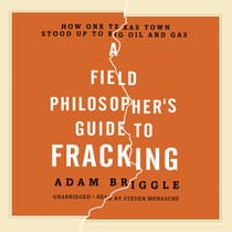 A Field Philosopher's Guide to Fracking by Adam Briggle audiobook
