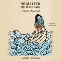 No Matter the Wreckage by Sarah Kay audiobook