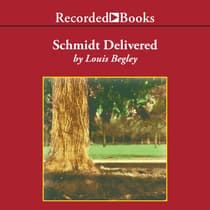 Schmidt Delivered by Louis Begley audiobook