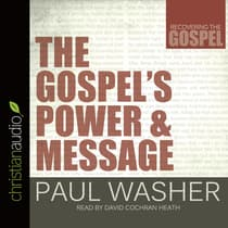 Gospel's Power and Message by Paul Washer audiobook