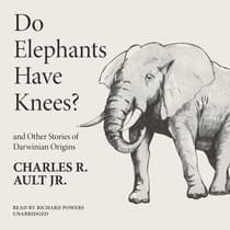 Do Elephants Have Knees? and Other Stories of Darwinian Origins by Charles R. Ault audiobook