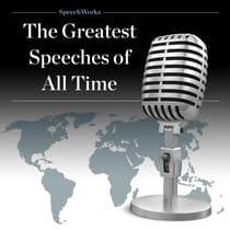 The Greatest Speeches of All Time by SpeechWorks audiobook