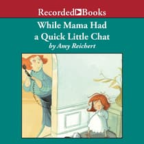 While Mama Had a Quick Little Chat by Amy Reichert audiobook