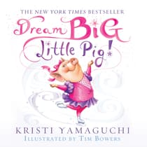 Dream Big, Little Pig! by Kristi Yamaguchi audiobook
