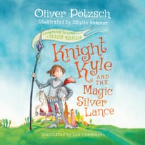 Knight Kyle and the Magic Silver Lance by Oliver Pötzsch audiobook