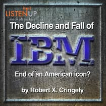 The Decline and Fall of IBM by Robert X. Cringely audiobook