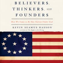 Believers, Thinkers, and Founders by Kevin Seamus Hasson audiobook