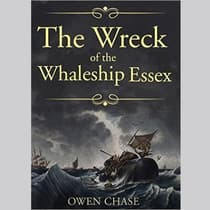 Narrative of the Most Extraordinary And Distressing Shipwreck of the Whaleship Essex by Owen Chase audiobook