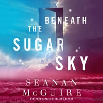 Beneath the Sugar Sky by Seanan McGuire audiobook