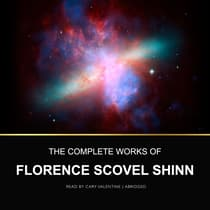 The Complete Works of Florence Scovel Shinn by Florence Scovel Shinn audiobook