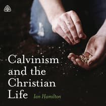 Calvinism and the Christian Life by Ian Hamilton audiobook