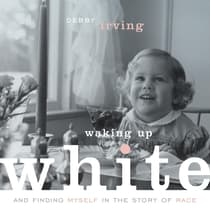 Waking Up White: and Finding Myself in the Story of Race by Debby Irving audiobook