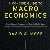 A Concise Guide to Macroeconomics, Second Edition by David A. Moss audiobook