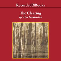 The Clearing by Tim Gautreaux audiobook