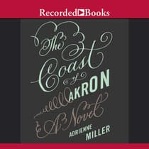 The Coast of Akron by Adrienne Miller audiobook