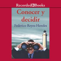 Conocer y decidir (Know and Decide) by Federico Reyes-Heroles audiobook