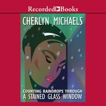Counting Raindrops Through a Stained Glass Window by Cherlyn Michaels audiobook