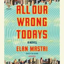 All Our Wrong Todays by Elan Mastai audiobook