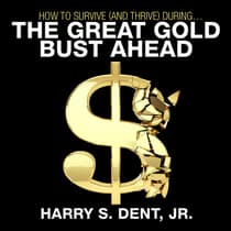 How to Survive (and Thrive) During the Great Gold Bust Ahead by Harry S. Dent audiobook