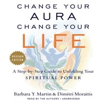 Change Your Aura, Change Your Life  by Barbara Y. Martin audiobook