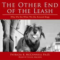 The Other End of the Leash: Why We Do What We Do Around Dogs by Patricia B. McConnell audiobook