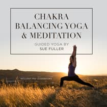 Chakra Balancing Yoga and Meditation by Sue Fuller audiobook