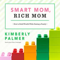 Smart Mom, Rich Mom by Kimberly Palmer audiobook