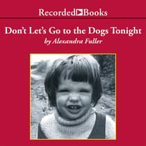 Don't Let's Go to the Dogs Tonight by Alexandra Fuller audiobook
