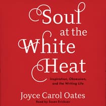Soul at the White Heat by Joyce Carol Oates audiobook