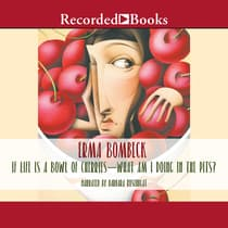 If Life is a Bowl of Cherries, What Am I Doing in the Pits? by Erma Bombeck audiobook