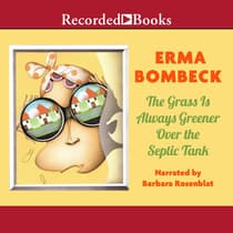 The Grass Is Always Greener Over the Septic Tank by Erma Bombeck audiobook