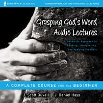 Grasping God's Word: Audio Lectures by J. Scott Duvall audiobook